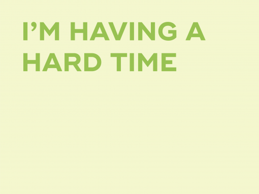 HAVING A HARD TIME